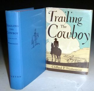 Trailing the Cowboy. His Life and Lore as Told By Frontier Journalists