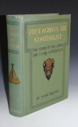 First Across the Continent, the Story of the Lewis and Clark Expedition. Noah Brooks