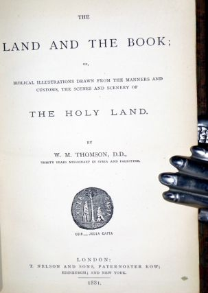 The Land and the Book; or, Biblical Illustrations Drawn from the Manners and Customs, the Scenes and Scenery of the Holy Land