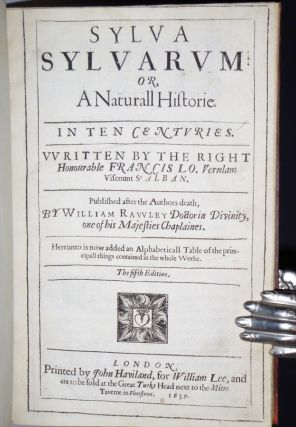 Sylva Sylvarum or, a Naturall Historie in Ten Centuries. [together with] New Atlantis