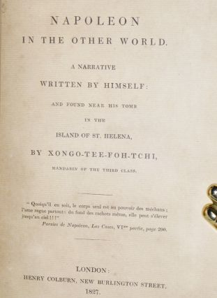 Napoleon in the Other World. a Narrative Written By Himself: And Found Near His Tomb in the Island of St. Helena.