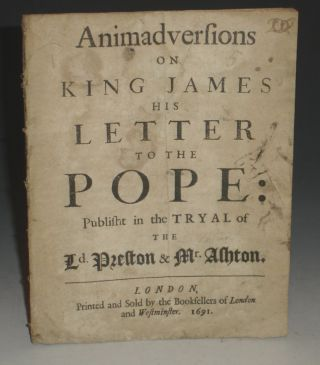 Animadversions on King James His Letter to the Pope;: Published in the Tryal of the Ld. Preston &...