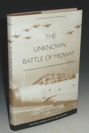 The Unknown Battle of Midway; the Destruction of the Amerian Torpoedo Squadrons, (Foreword By Donald and Frederick Kagan)