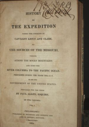 History of the Expedition Under the Command of Captains Lewis and Clark to the Sources of the Missouri, Thence Across the Rock Mountains and Down the River Columbia to the Pacific Ocean Performed During the Years 1804-5-6.
