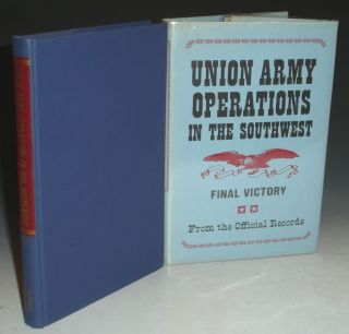 Union Army Operations in the Southwest; Final Victory; From the Official Records