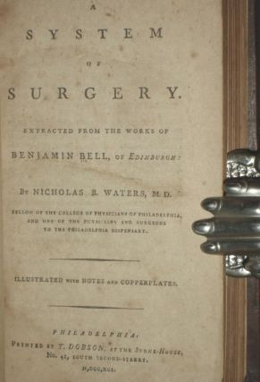 A System of Surgery Extracted from the works of Benjamin Bell of Edinburgh..Illustrated with Notes and copper Plates