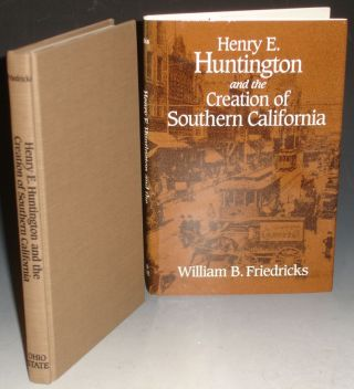 Henry E. Huntington and the Creation of Southern California. William B. Friedricks.