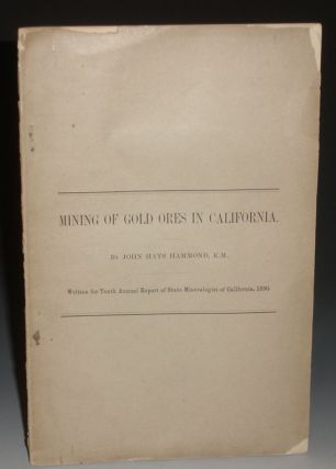 Mining of Gold Ores in California. John Hays Hammond