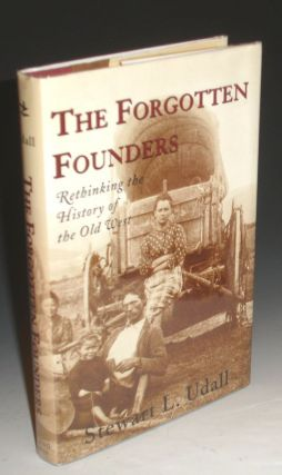 The Forgotten Founders; Rethinking the History of the Old West (signed By the author)