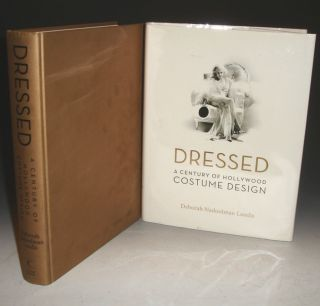 Dressed: a Century of Hollywood Costume Design (Inscribed By the author) Foreword By Anjelica Huston. Deborah Nadoolman Landis.