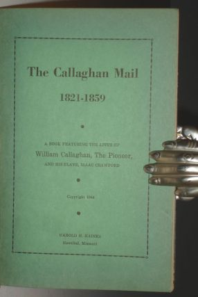The Callaghan Mail, 1821-1859; a Book Featuring the lives of William Callaghan the Pioneer and his Slave Isaac Crawford. Harold Hardin Haines.
