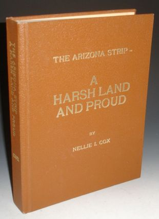 "A Harsh Land and Proud; Saga of the ""Arizona Strip"" Nellie I. Cox"