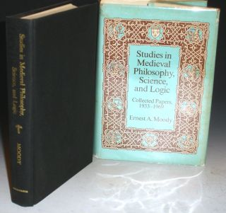 Studies in Medieval Philosophy, Science and Logic; Collected Papers, 1933-1969. Ernest A. Moody