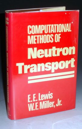 Computational Methods of Neutron Transport. E. E. Lewis, W F. Miller