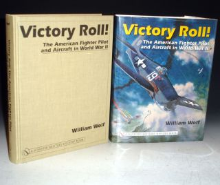 Victory Roll: The American Fighter Pilot and aircraft in World War II. William Wolf.