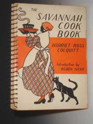 The Savannah Cook Book; a Collectionof Old Fashioned Recipts from Colonial Kitchens. Harriet Ross Colquitt, Ogden Nash.