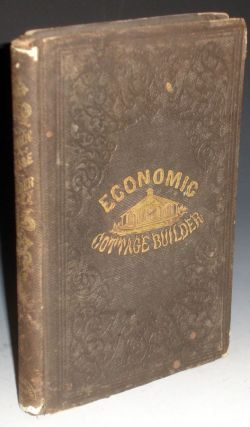 The Economic Cottage Builder; or Cottages for Men of Small Means. Charles P. Dwyer.