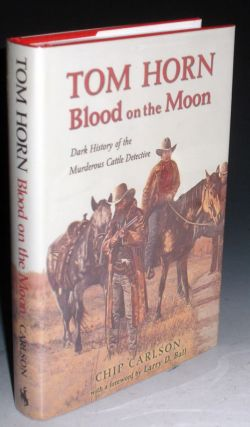 Tom Horn: Blood on the Moon. Dark History of The Murderous Cattle Detective. Chip Carlson