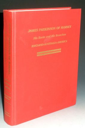 James Parkinson of Ramsey; His Roots and His Branches; England, Australia, America; a...