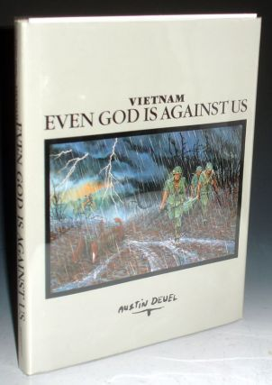 Vietnam; Even God is Against Us (Inscribed By the Author : I Said I Would Bring You a Book. Surprise! Signed with Letter Laid in). Austin Deuel.