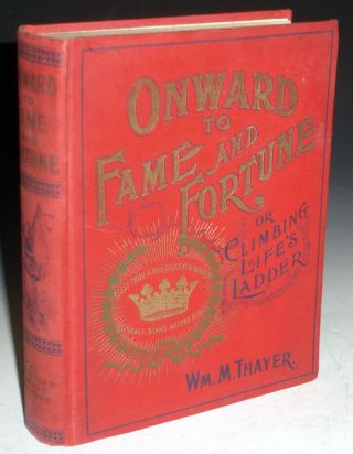 Onward to Fame and Fortune; or , Climbing Life's Ladder. William M. Thayer