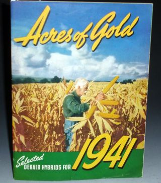 Acres of Gold; Selected Dekalb Hybrids for 1941. Inc DeKalb Agricultural Association, Henry G. Gilbert Nursery, Seed Trade Catalog Collection.