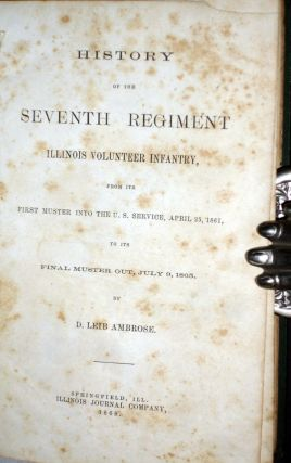 History of the Seventh Regiment Illinois Volunteer Infantry; from Its First Muster Into the U.S. Service, April 25, 1861, to Its Final muster Out, July 9, 1865.