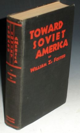 Toward Soviet America (signed By Foster). William Z. Foster
