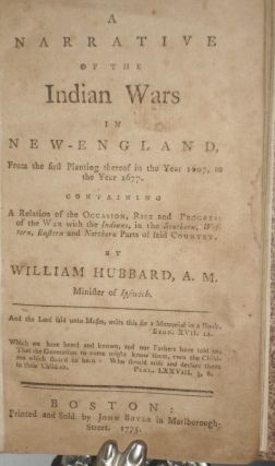 A Narrative of the Indian Wars in New England, from the first Planting thereof in the Year 1607 to the Year 1677..