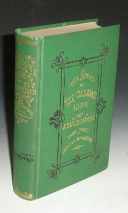 Kit Carson's Life and Adventures, From Facts Narrated by Himself, Embracing Events .... America's...