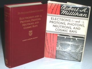 Electrons (+ and -), Protons, Neutrons, and Cosmic Rays. Robert A. Millikan