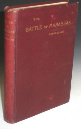 A Commentary on the Campaign and Battle of Manassas, of July 1861, Together with a Summary of the Art of War. G. T. Beauregard.