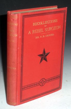 Recollections of a Rebel Surgeon, and Other Sketches, or, in the Doctor's Sappy Days. Ferdinand...