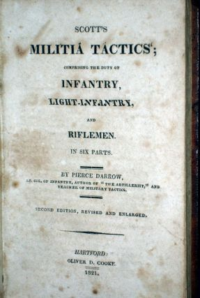 Scott's Militia Tactics; Comprising the Duty of Infanstry, Light-Infantry, and Riflemen in six Parts