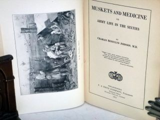 Muskets and Medicine; or, Army life in the Sixties (inscribed By Dr. Johnson)