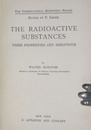 The Radioactive Substances; Their Properties and Behaviour