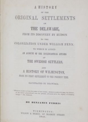 A History of the Original Settlements on the Delaware: From Its Discovery By Hudson to the Colonization of William Penn: To Which is Added an Account of the Ecclesiastical Affairs of the Swedish Settlers, and a History of Wilmington...
