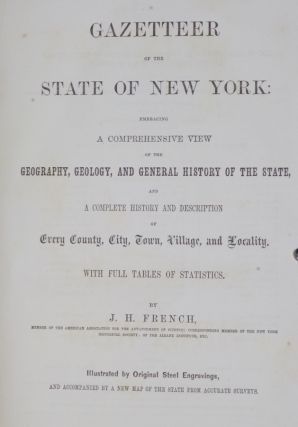 Gazetteer of the State of New York; Embracing a Comprehensive View of the Geography, Geology, and General History of the State, and a Complete History and Description of Every County, City, Town, Village, and Locality with Full Tables of Statistics