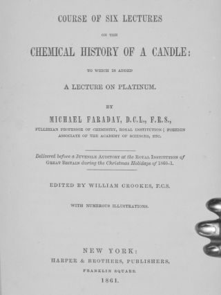 A Course of Six Lectures on the Chemical History of a Candle; to Which is Added a Lecture on Platinum