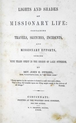 Lights and Shades of Missionary Life Containing Travels, Sketches, Incidents and Missionary Efforts During Nine Years spent in the Region of Lake Superior