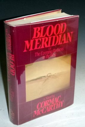 Blood Meridian or the Evening Redness in the West. Cormac McCarthy.