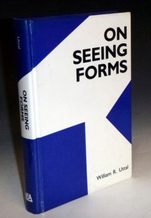 On Seeing Forms (Inscribed By the author). William R. Uttal.