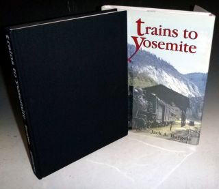Trains to Yosemite (Signed By the author). Jack A. Burgess.