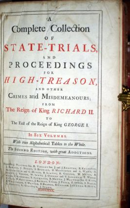 A Complete Collection of State Trials, and Procedings for High-Treason, and Other Crimes and Misdemeanours (10 Volume Set), from the Reign of King Richard II, to the End of the reign of King George I (Vol. 1-6), Second Edition with Great Additions...