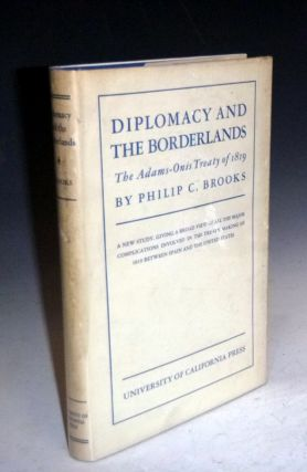Diplomacy and the Borderlands; the Adams-Onis Treaty of 1819. Philip C. Brooks