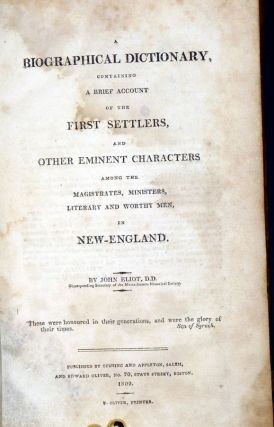 A Biographical Dictionary Containing a Brief Account of the First Settlers and Other Eminent Characters Among the Magistrates Ministers, Literary and Worthy Men in New-England.
