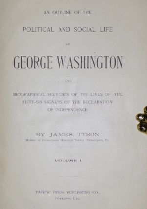 An Outline of the Political and Social Life of George Washington, and Biographical Sketches of the Lives of the Fifty-six Signers of the Declaration of Independent (2 Volume set)