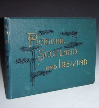 Pictorial Scotland and Ireland: Containing Upwards of Three Hundred and Twenty Copyright...