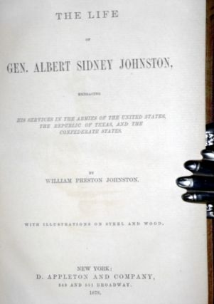The Life of Gen. Albert Sidney Johnston, Embracing His services in the Armies of the United States, the Republic of Texas, and the Confederate States, with illustrations Onf Steel and Wood
