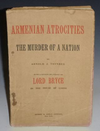 Armenian Atrocities; the Murder of a Nation with a Speech Delivered By Lord Bryce in the House of...